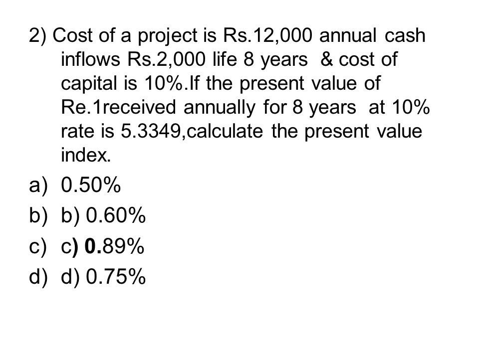 2) Cost of a project is Rs. 12,000 annual cash inflows Rs
