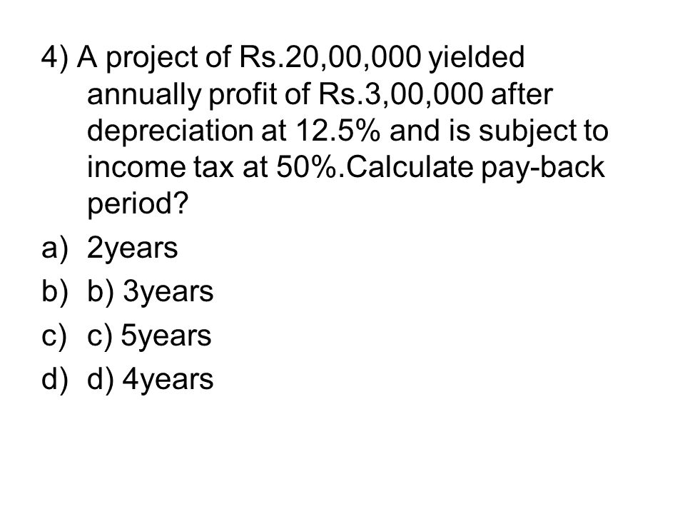 4) A project of Rs. 20,00,000 yielded annually profit of Rs