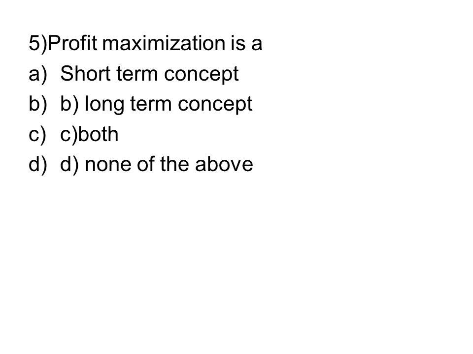 5)Profit maximization is a