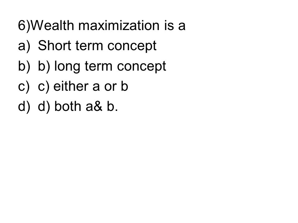 6)Wealth maximization is a