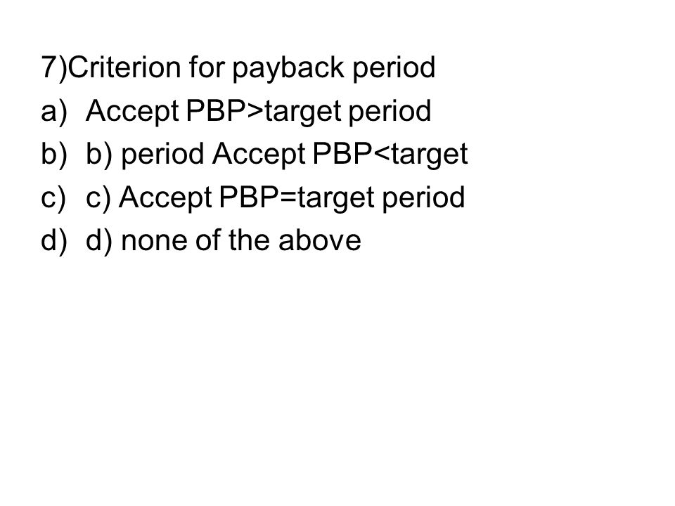 7)Criterion for payback period