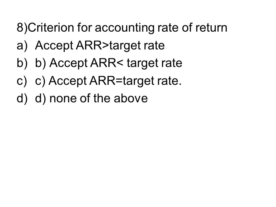 8)Criterion for accounting rate of return
