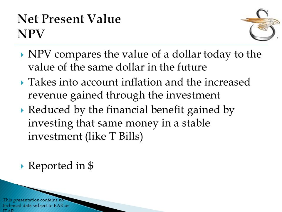 Net Present Value NPV NPV compares the value of a dollar today to the value of the same dollar in the future.