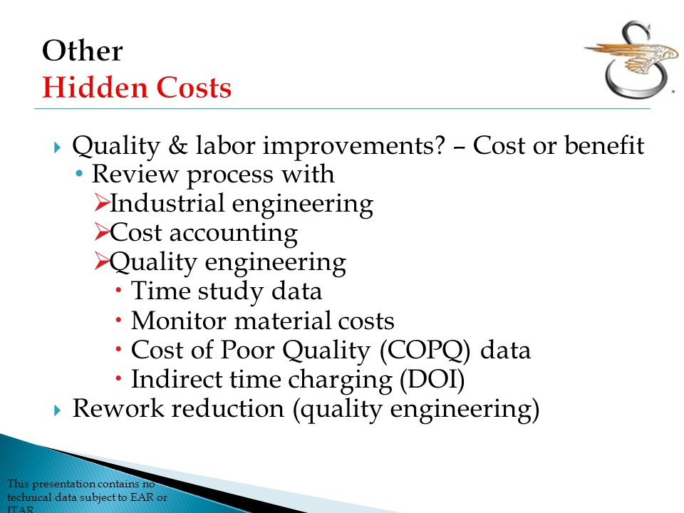 Other Hidden Costs Quality & labor improvements – Cost or benefit