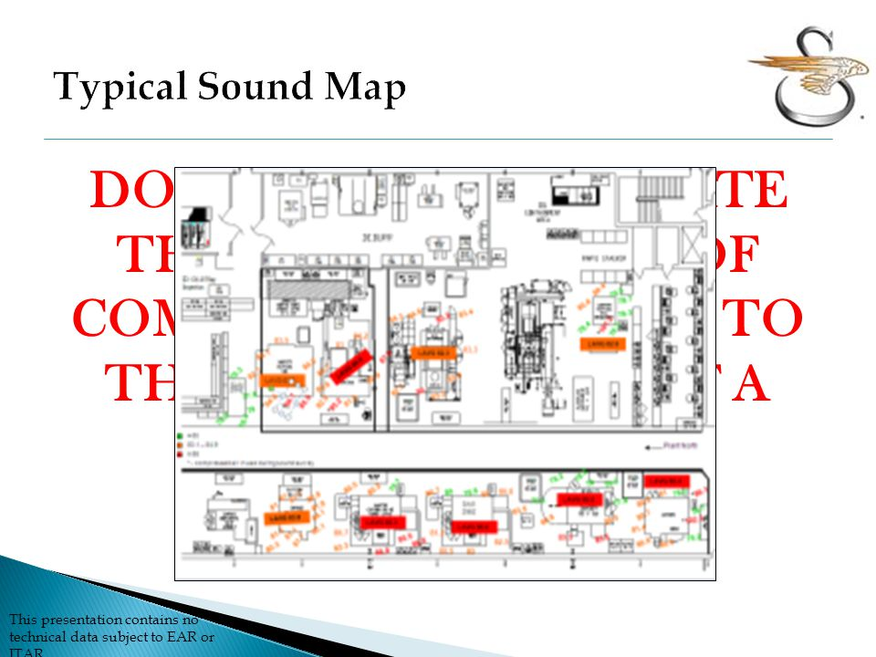 Typical Sound Map DO NOT UNDERESTIMATE THE CONTRIBUTION OF COMPRESSED AIR NOISE TO THE NOISE PROFILE OF A MACHINIST.