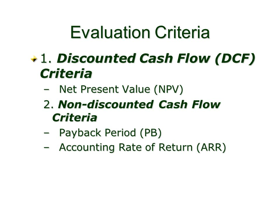 Evaluation Criteria 1. Discounted Cash Flow (DCF) Criteria