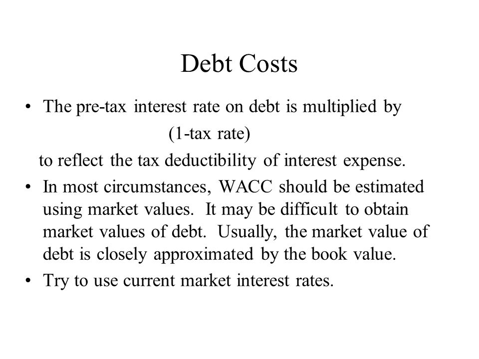 Debt Costs The pre-tax interest rate on debt is multiplied by