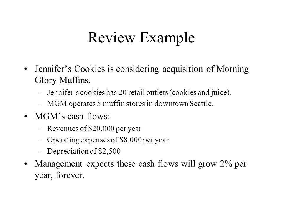 Review Example Jennifer's Cookies is considering acquisition of Morning Glory Muffins. Jennifer's cookies has 20 retail outlets (cookies and juice).