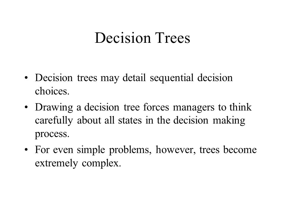 Decision Trees Decision trees may detail sequential decision choices.