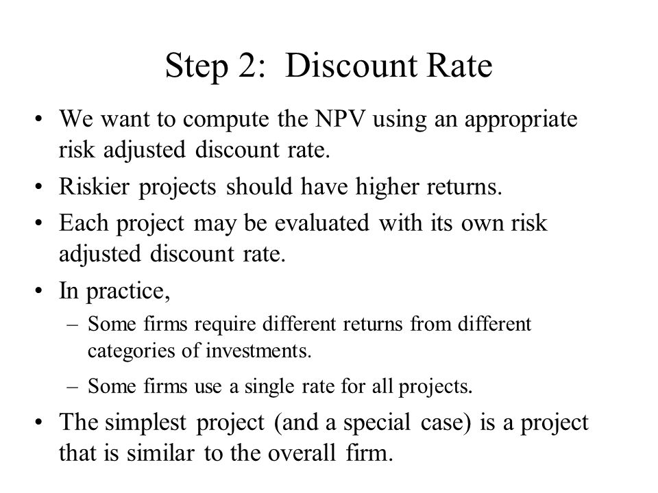 Step 2: Discount Rate We want to compute the NPV using an appropriate risk adjusted discount rate.