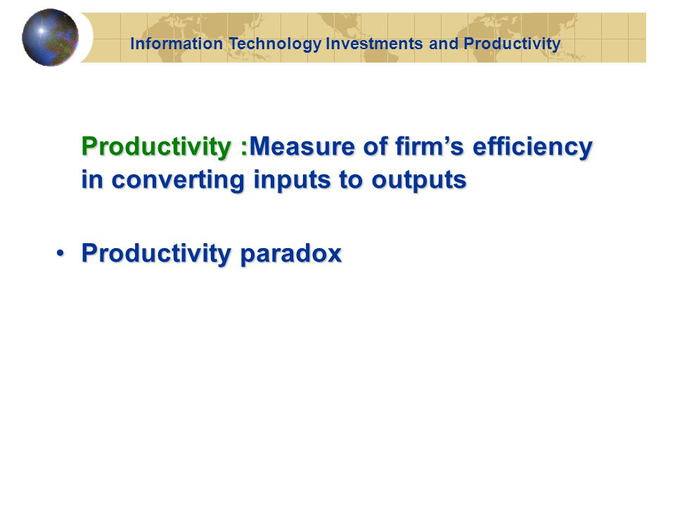 Information Technology Investments and Productivity