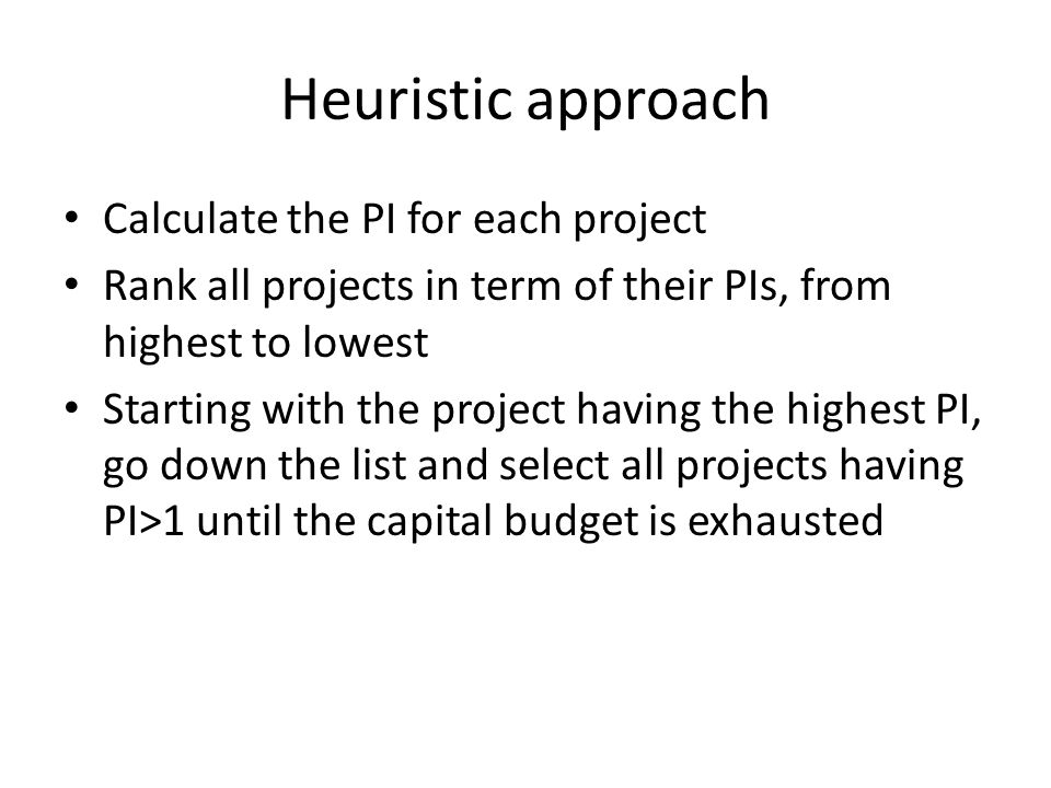 Heuristic approach Calculate the PI for each project