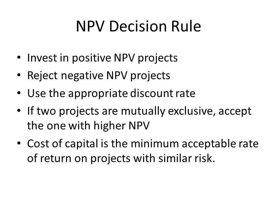 NPV Decision Rule Invest in positive NPV projects