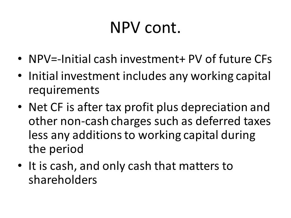 NPV cont. NPV=-Initial cash investment+ PV of future CFs