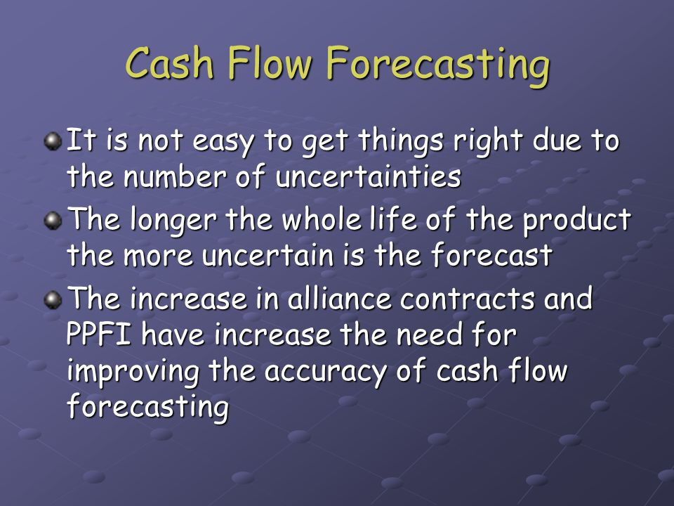 Cash Flow Forecasting It is not easy to get things right due to the number of uncertainties.