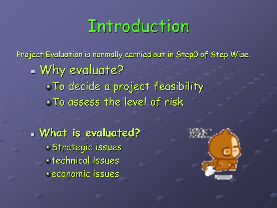 Introduction Why evaluate To decide a project feasibility