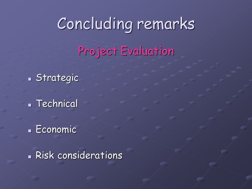 Concluding remarks Project Evaluation Strategic Technical Economic