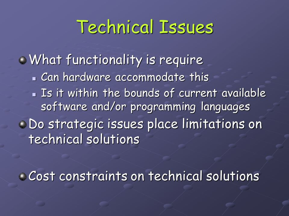 Technical Issues What functionality is require
