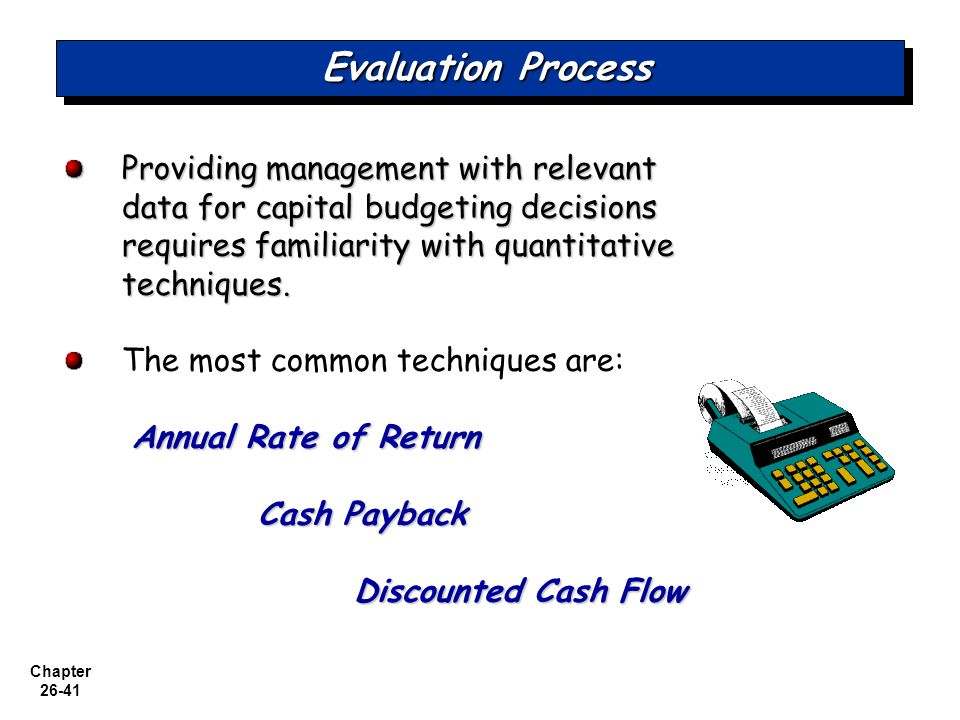 Evaluation Process Providing management with relevant data for capital budgeting decisions requires familiarity with quantitative techniques.