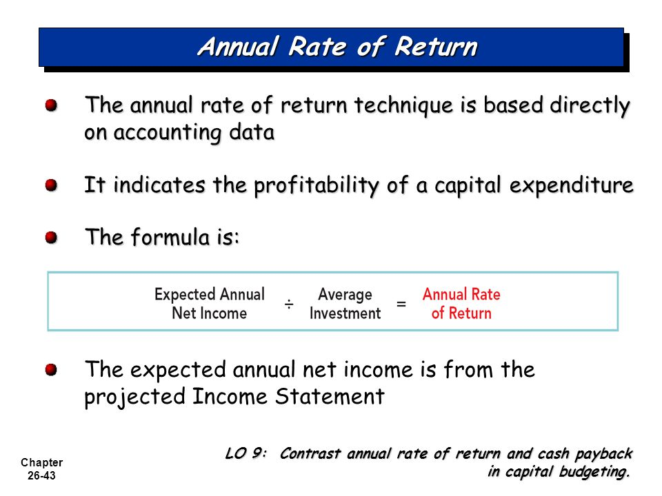 Annual Rate of Return The annual rate of return technique is based directly on accounting data.
