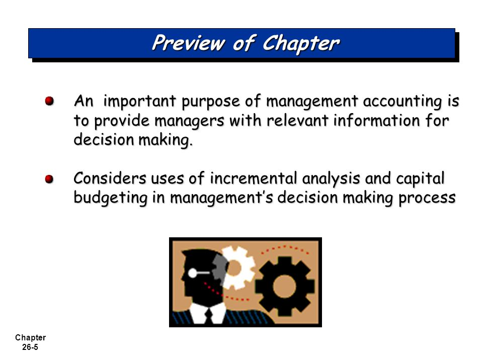 Preview of Chapter An important purpose of management accounting is to provide managers with relevant information for decision making.