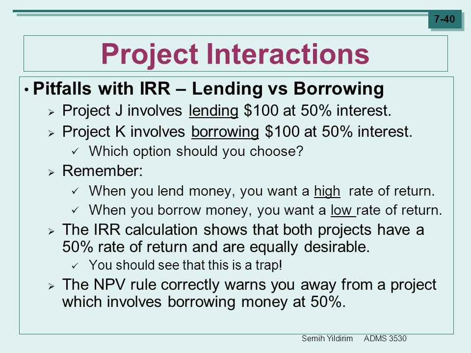 Project Interactions Pitfalls with IRR – Lending vs Borrowing