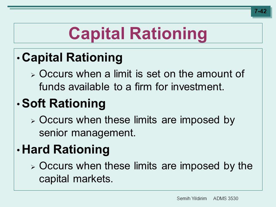 Capital Rationing Capital Rationing Soft Rationing Hard Rationing
