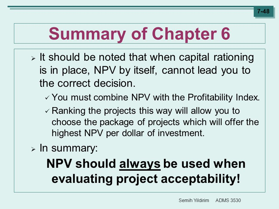 NPV should always be used when evaluating project acceptability!
