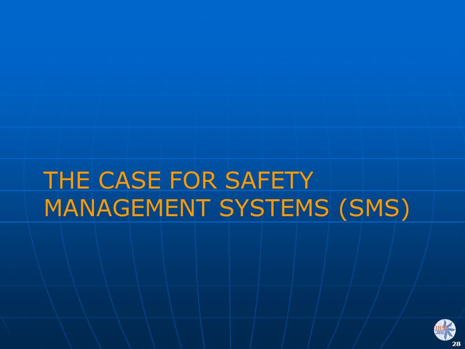 THE CASE FOR SAFETY MANAGEMENT SYSTEMS (SMS)