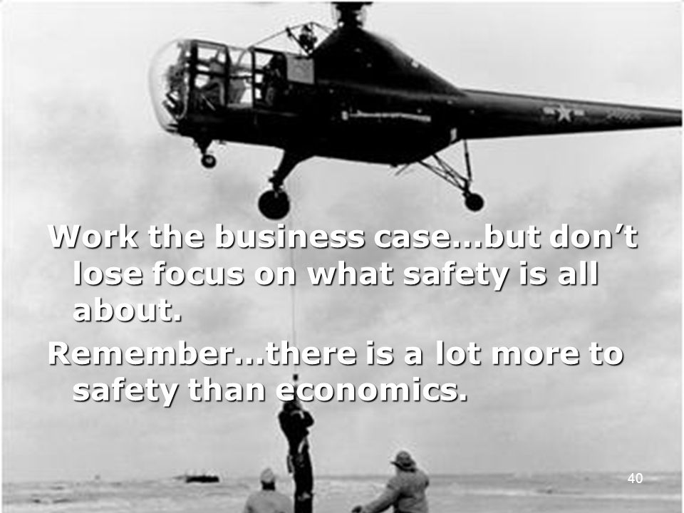 Remember…there is a lot more to safety than economics.
