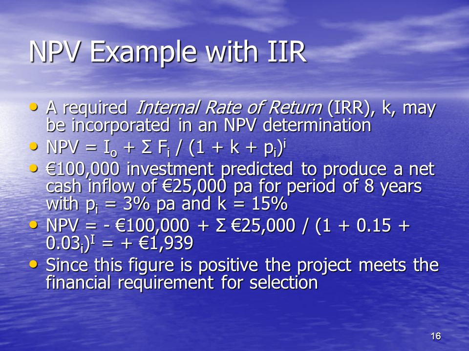 NPV Example with IIR A required Internal Rate of Return (IRR), k, may be incorporated in an NPV determination.