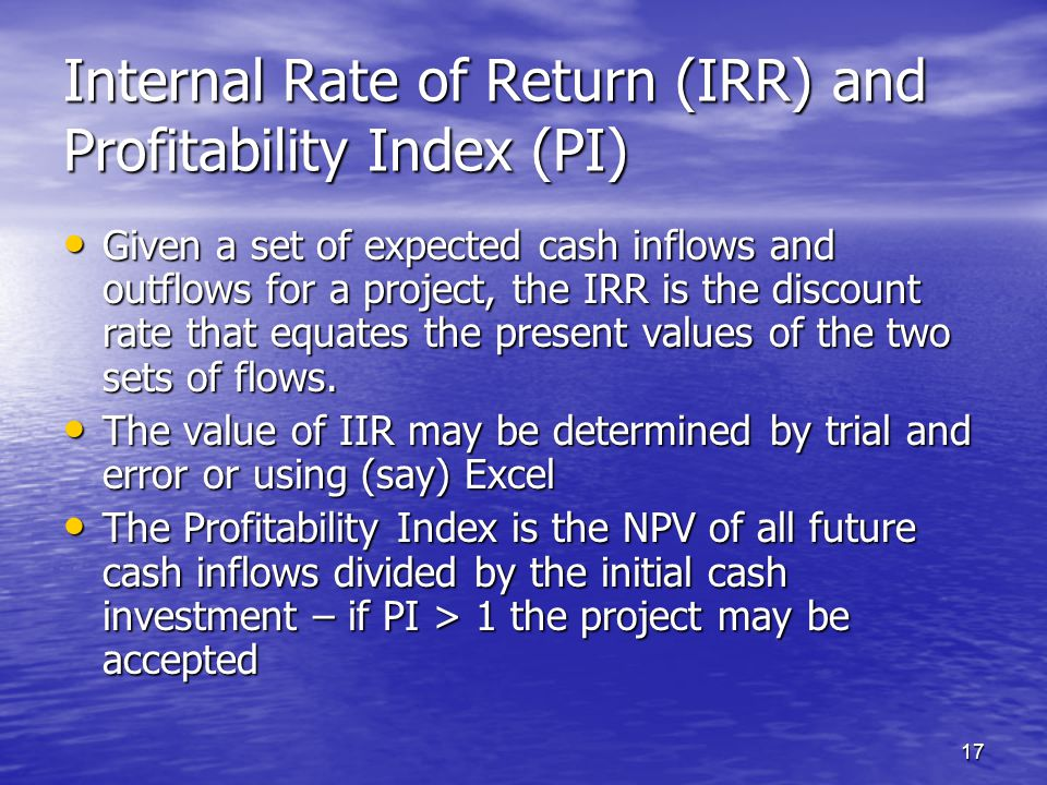 Internal Rate of Return (IRR) and Profitability Index (PI)