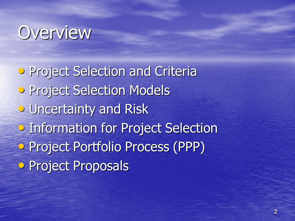 Overview Project Selection and Criteria Project Selection Models