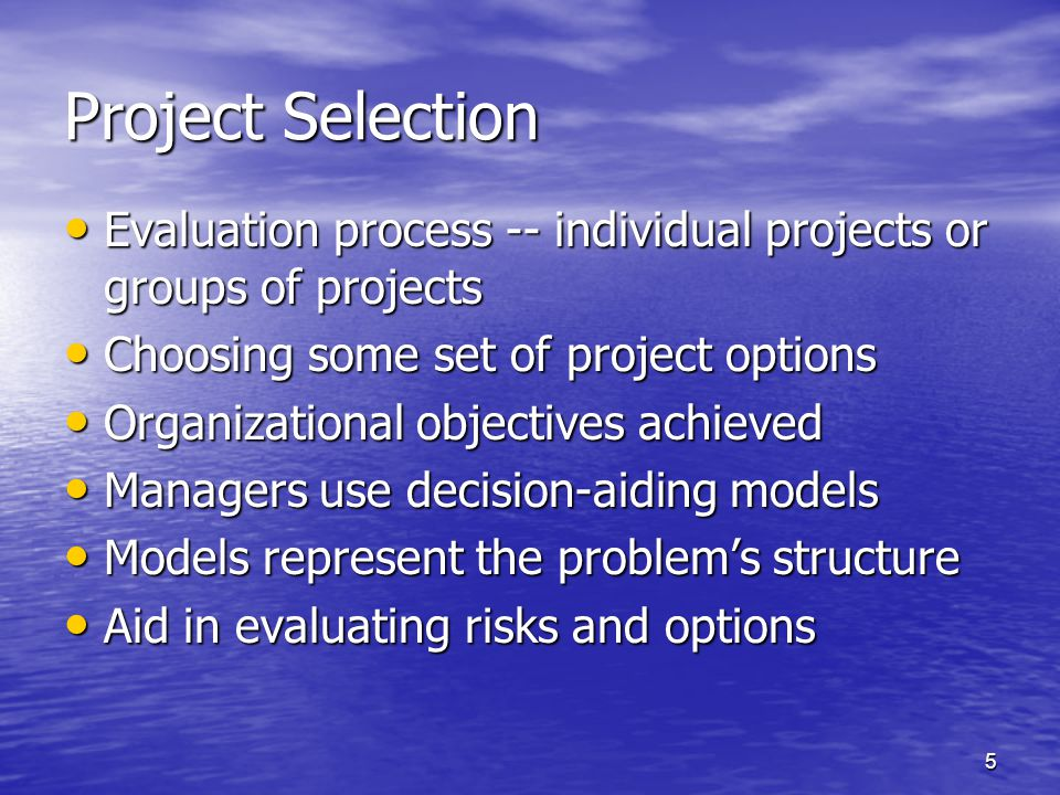 Project Selection Evaluation process -- individual projects or groups of projects. Choosing some set of project options.