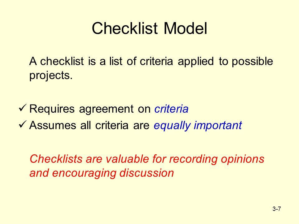 Checklist Model A checklist is a list of criteria applied to possible projects. Requires agreement on criteria.