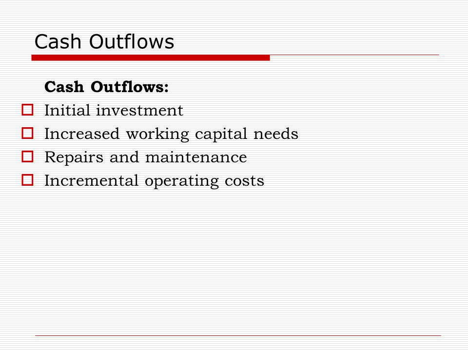 Cash Outflows Cash Outflows: Initial investment