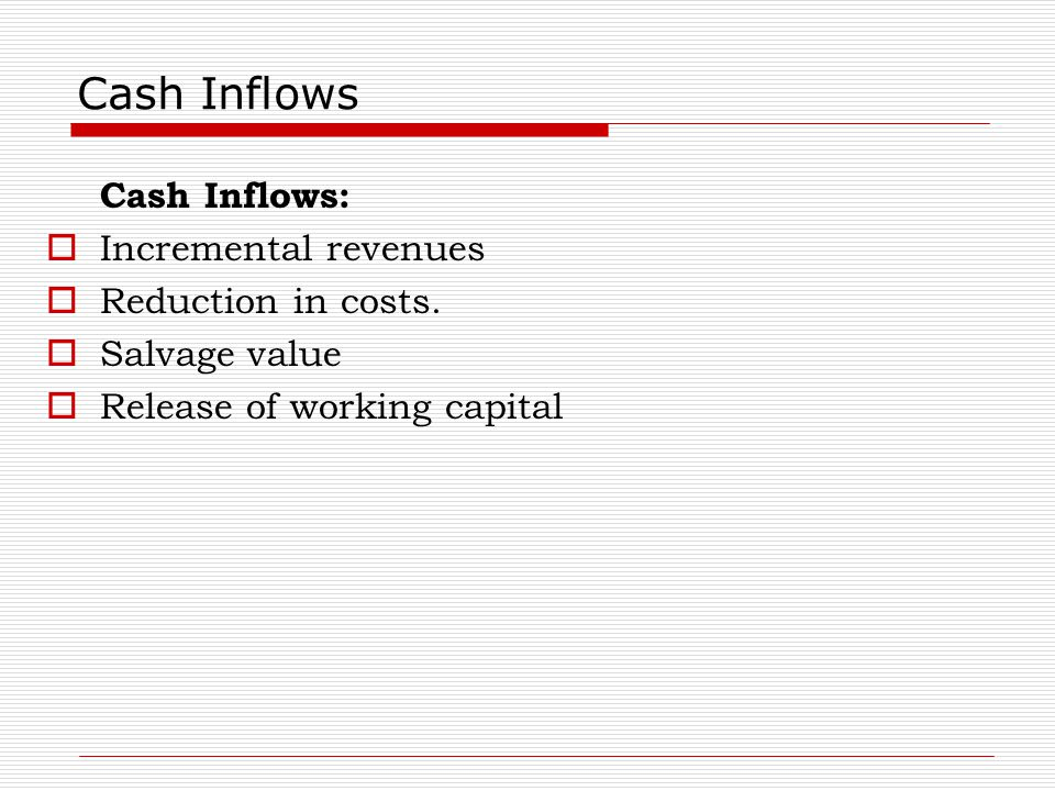 Cash Inflows Cash Inflows: Incremental revenues Reduction in costs.