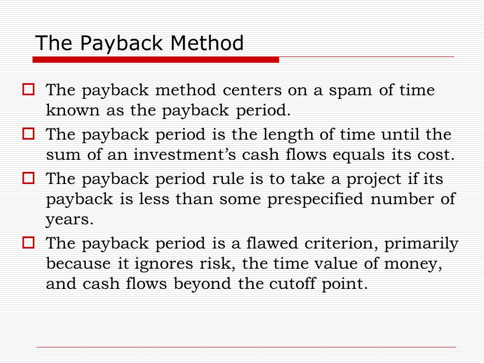The Payback Method The payback method centers on a spam of time known as the payback period.