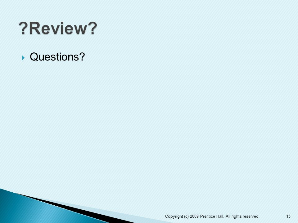 Review Questions Copyright (c) 2009 Prentice Hall. All rights reserved.