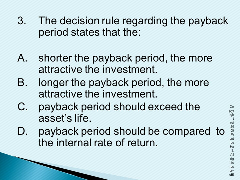 3. The decision rule regarding the payback period states that the: A