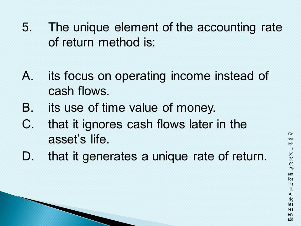 5. The unique element of the accounting rate of return method is: A