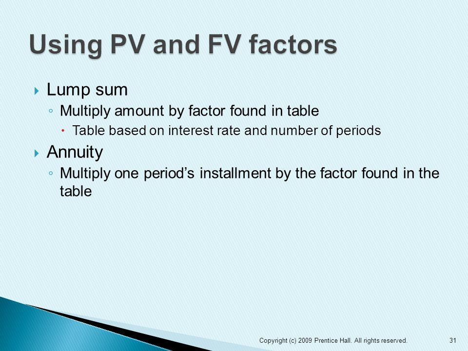 Using PV and FV factors Lump sum Annuity