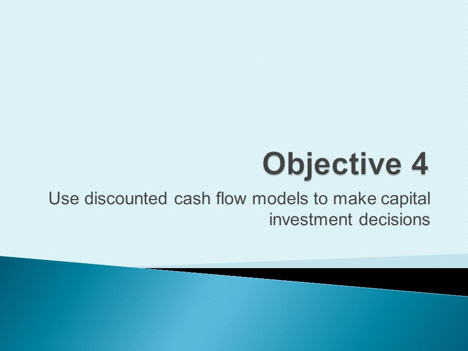 Use discounted cash flow models to make capital investment decisions