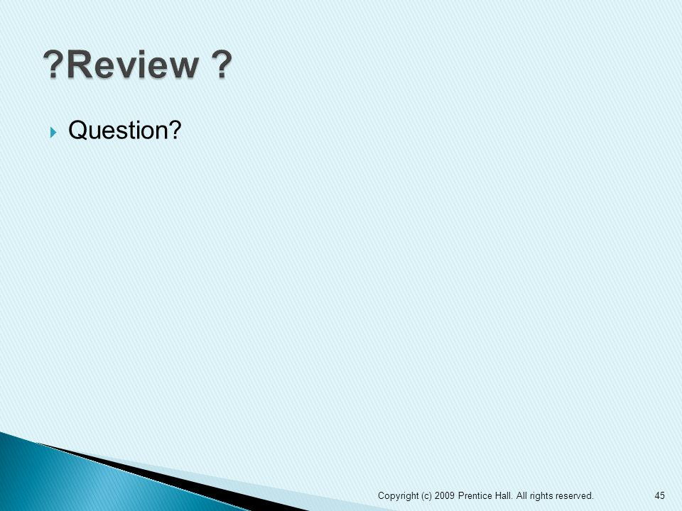 Review Question Copyright (c) 2009 Prentice Hall. All rights reserved.