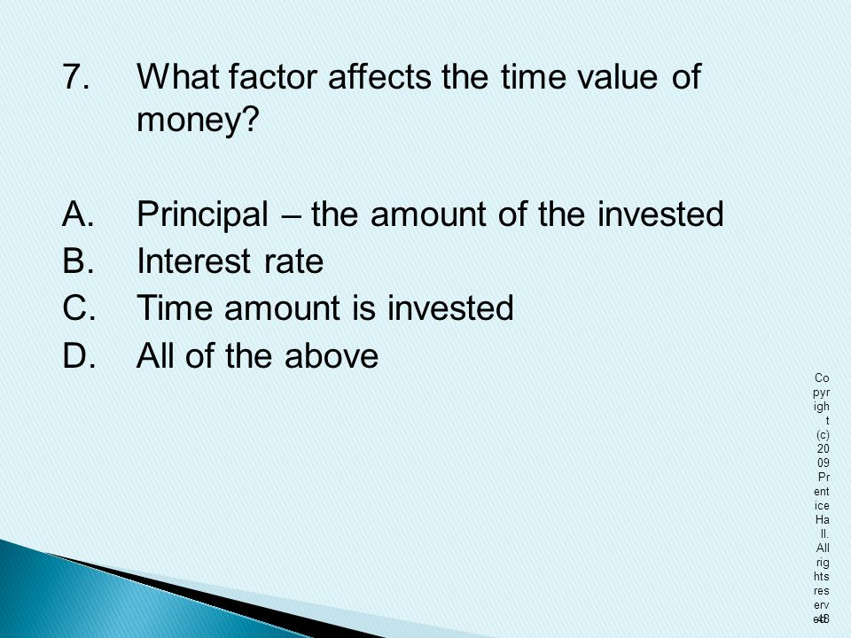 7. What factor affects the time value of money. A
