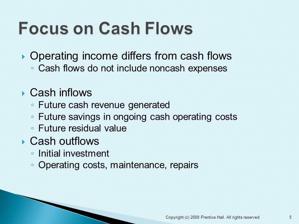Focus on Cash Flows Operating income differs from cash flows