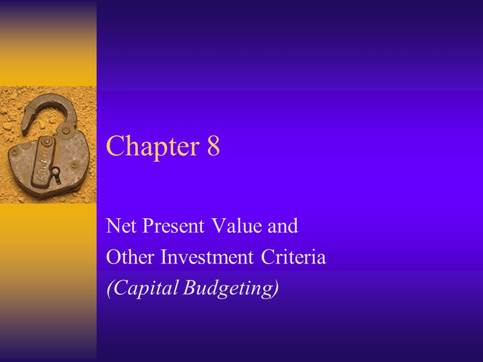 Net Present Value and Other Investment Criteria (Capital Budgeting)