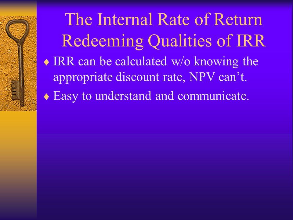The Internal Rate of Return Redeeming Qualities of IRR
