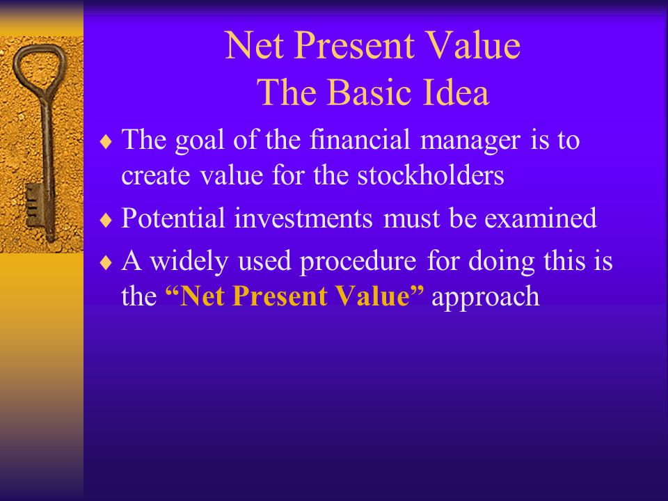 Net Present Value The Basic Idea