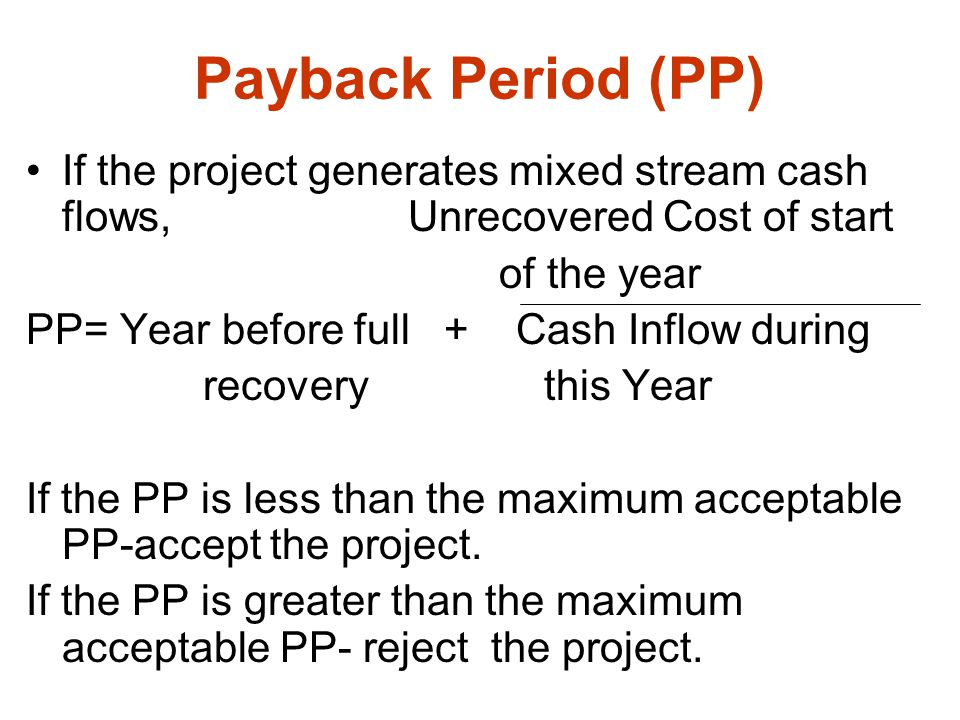 Payback Period (PP) If the project generates mixed stream cash flows, Unrecovered Cost of start.